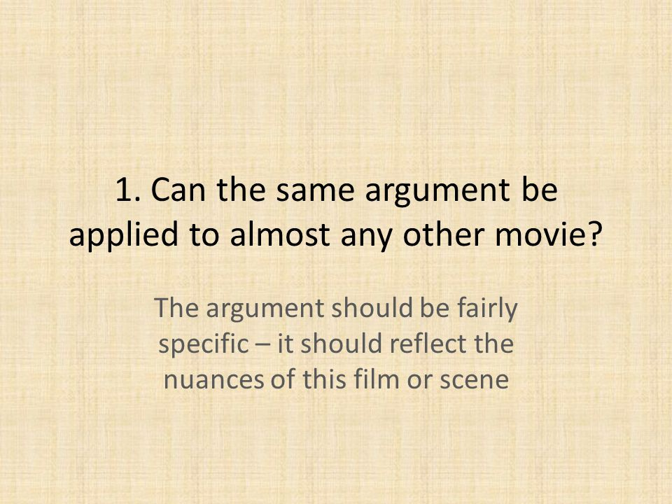 1. Can the same argument be applied to almost any other movie.