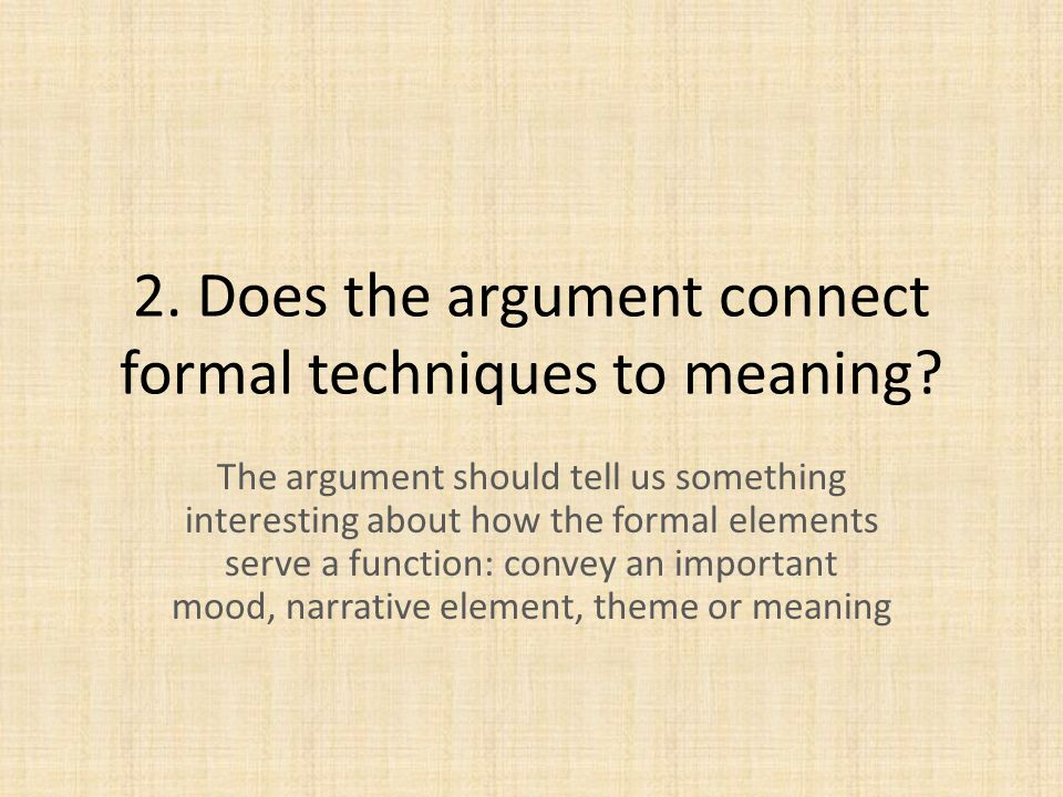 2. Does the argument connect formal techniques to meaning.