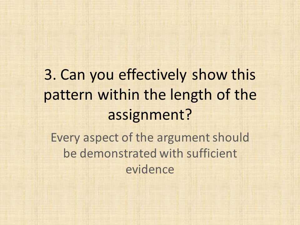 3. Can you effectively show this pattern within the length of the assignment.