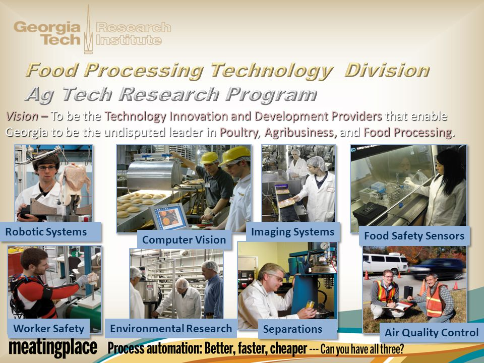Vision – To be the Technology Innovation and Development Providers that enable Georgia to be the undisputed leader in Poultry, Agribusiness, and Food Processing.
