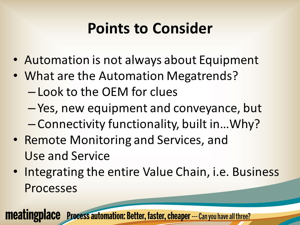 Points to Consider Automation is not always about Equipment What are the Automation Megatrends.
