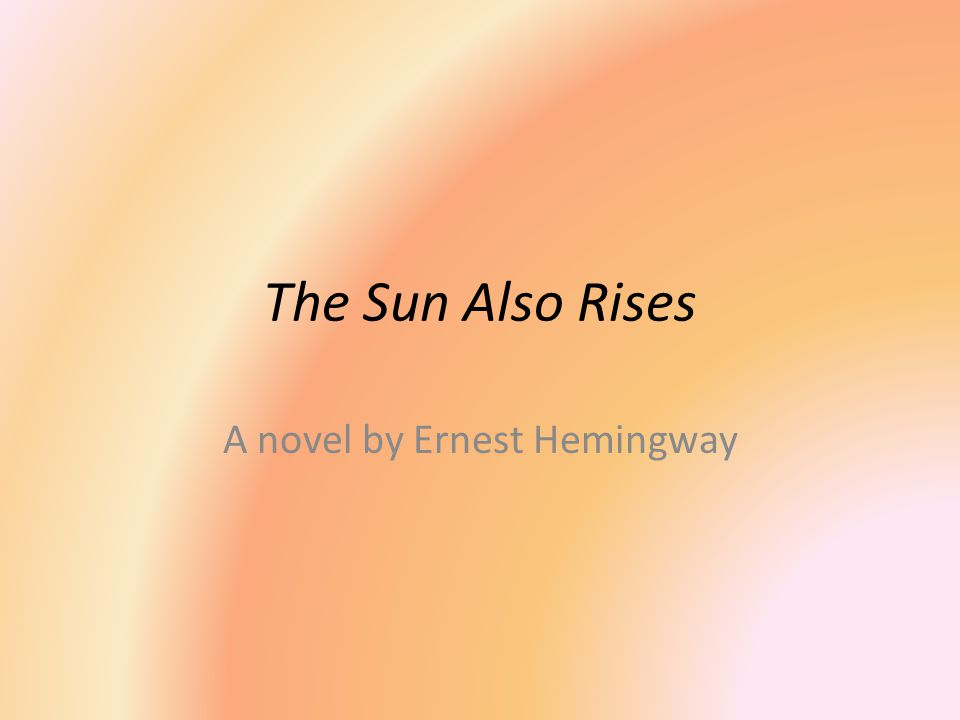 The Sun Also Rises A novel by Ernest Hemingway