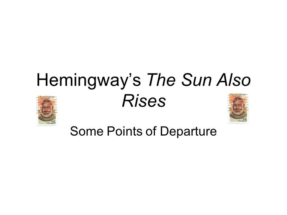 Hemingway's The Sun Also Rises Some Points of Departure