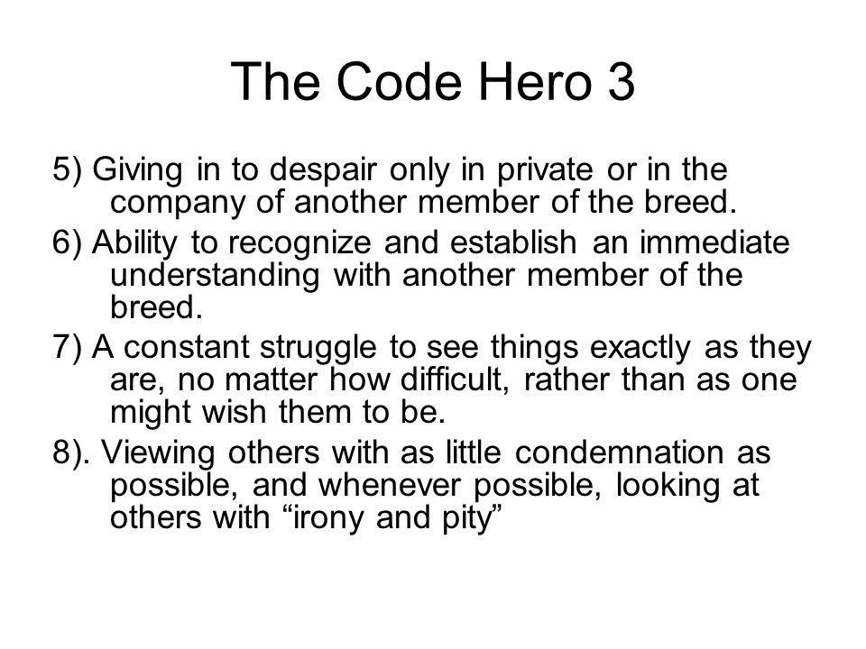 The Code Hero 3 5) Giving in to despair only in private or in the company of another member of the breed. 6) Ability to recognize and establish an imm