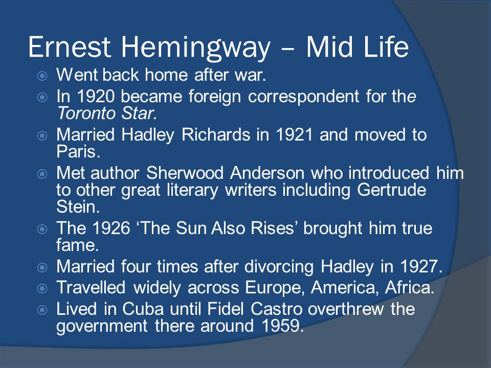 Ernest Hemingway – Mid Life  Went back home after war.