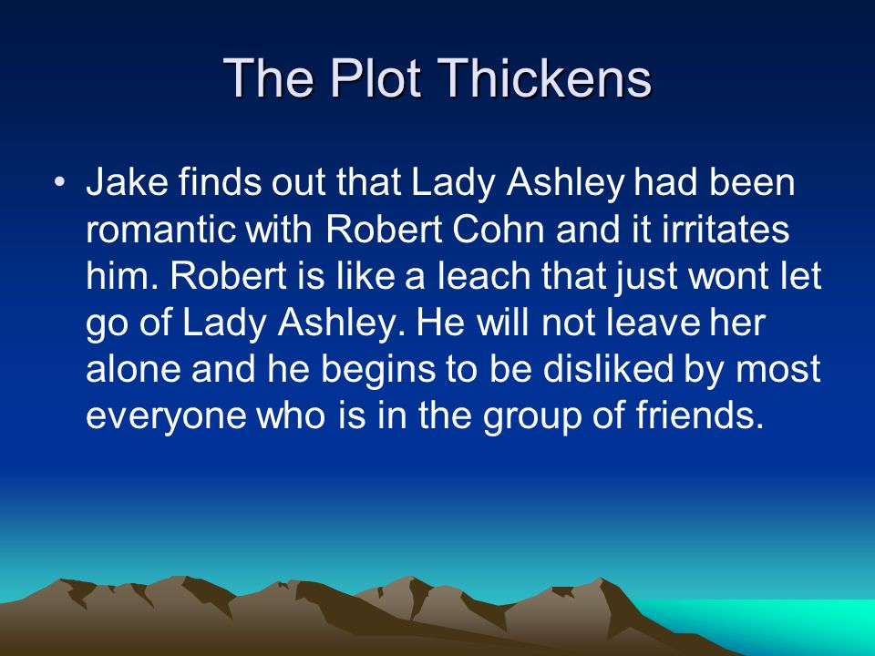 The Plot Thickens Jake finds out that Lady Ashley had been romantic with Robert Cohn and it irritates him.