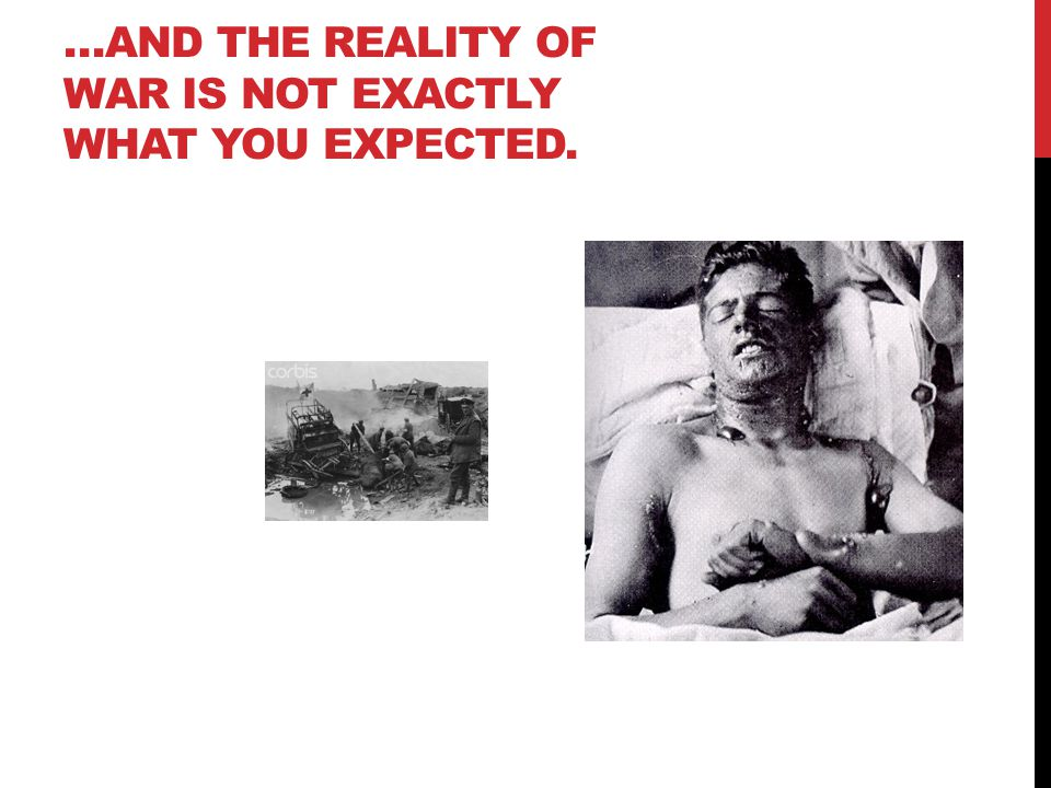 …AND THE REALITY OF WAR IS NOT EXACTLY WHAT YOU EXPECTED.
