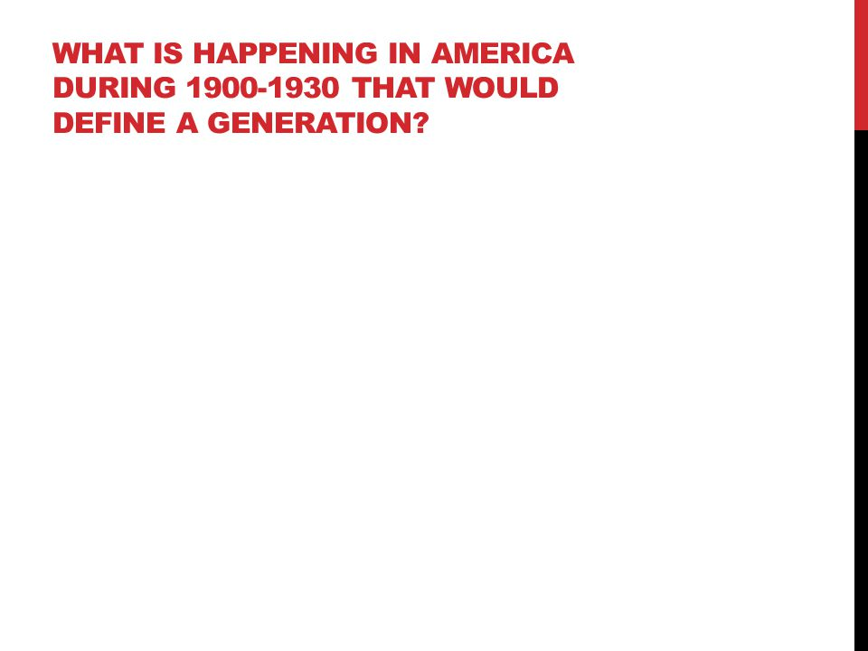 WHAT IS HAPPENING IN AMERICA DURING 1900-1930 THAT WOULD DEFINE A GENERATION?