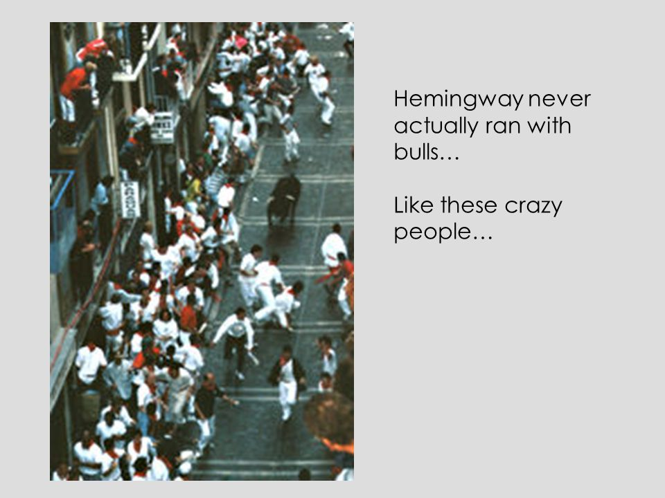 Hemingway never actually ran with bulls… Like these crazy people…
