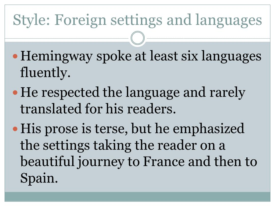 Style: Foreign settings and languages Hemingway spoke at least six languages fluently.