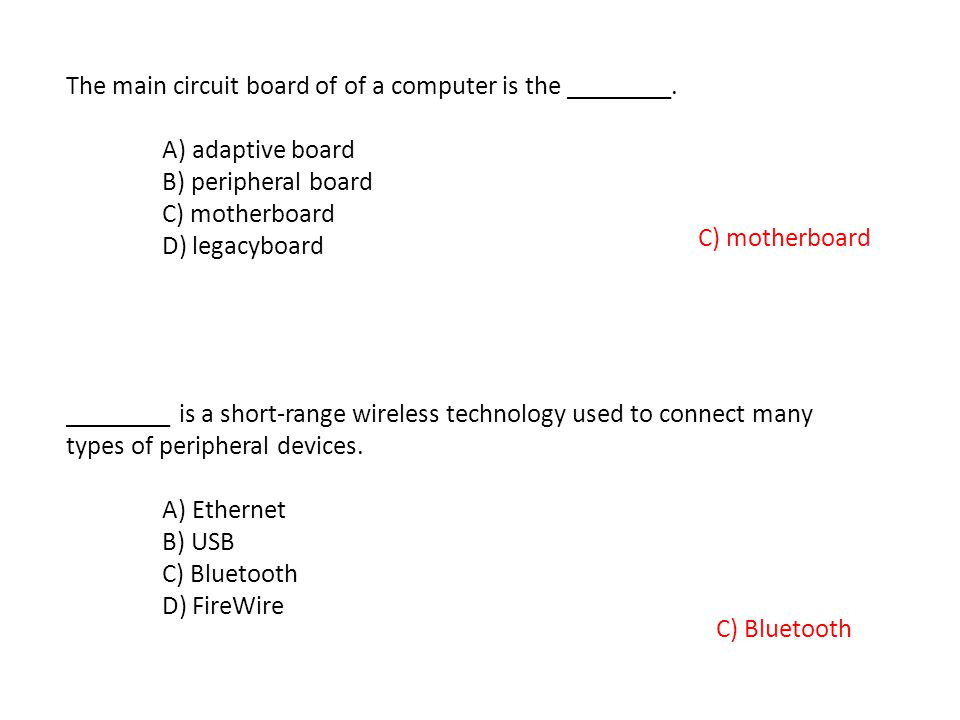 The main circuit board of of a computer is the ________. A) adaptive board B) peripheral board C) motherboard D) legacyboard C) motherboard ________ i