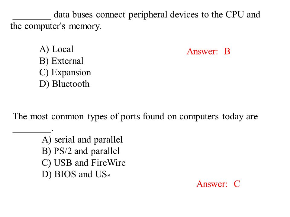 ________ data buses connect peripheral devices to the CPU and the computer's memory. A) Local B) External C) Expansion D) Bluetooth Answer: B The most