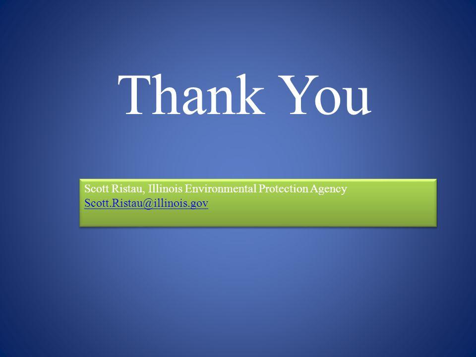 Thank You Scott Ristau, Illinois Environmental Protection Agency Scott.Ristau@illinois.gov Scott Ristau, Illinois Environmental Protection Agency Scot