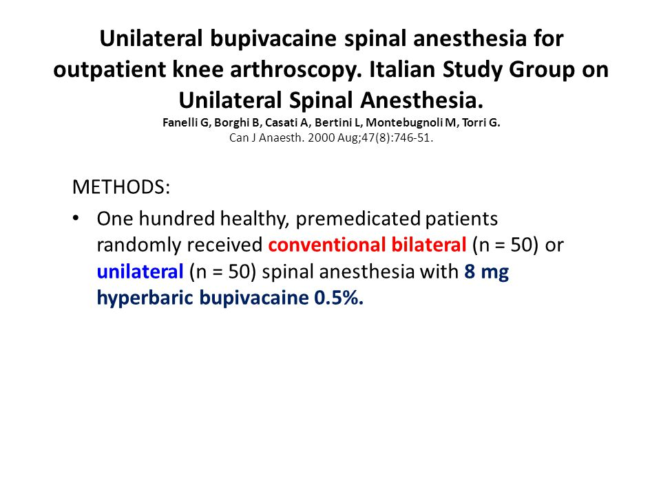 Unilateral bupivacaine spinal anesthesia for outpatient knee arthroscopy. Italian Study Group on Unilateral Spinal Anesthesia. Fanelli G, Borghi B, Ca