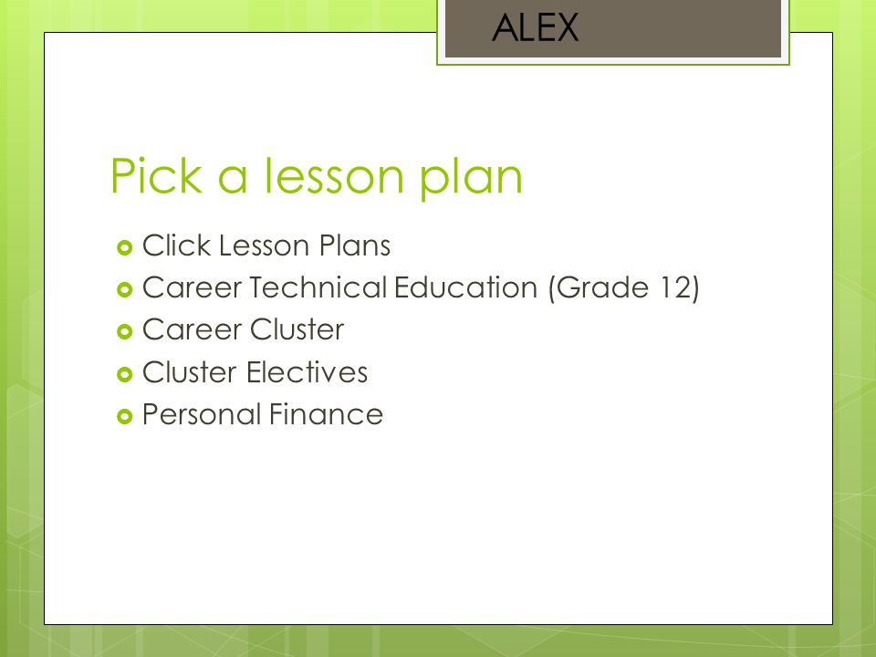Pick a lesson plan  Click Lesson Plans  Career Technical Education (Grade 12)  Career Cluster  Cluster Electives  Personal Finance ALEX