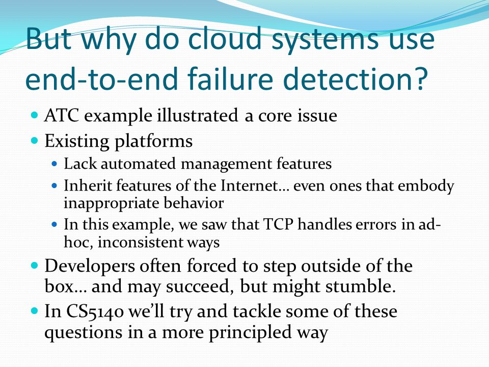 But why do cloud systems use end-to-end failure detection.