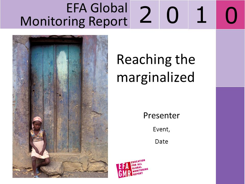 Reaching the marginalized Presenter Event, Date EFA Global Monitoring Report 2 0 1 0