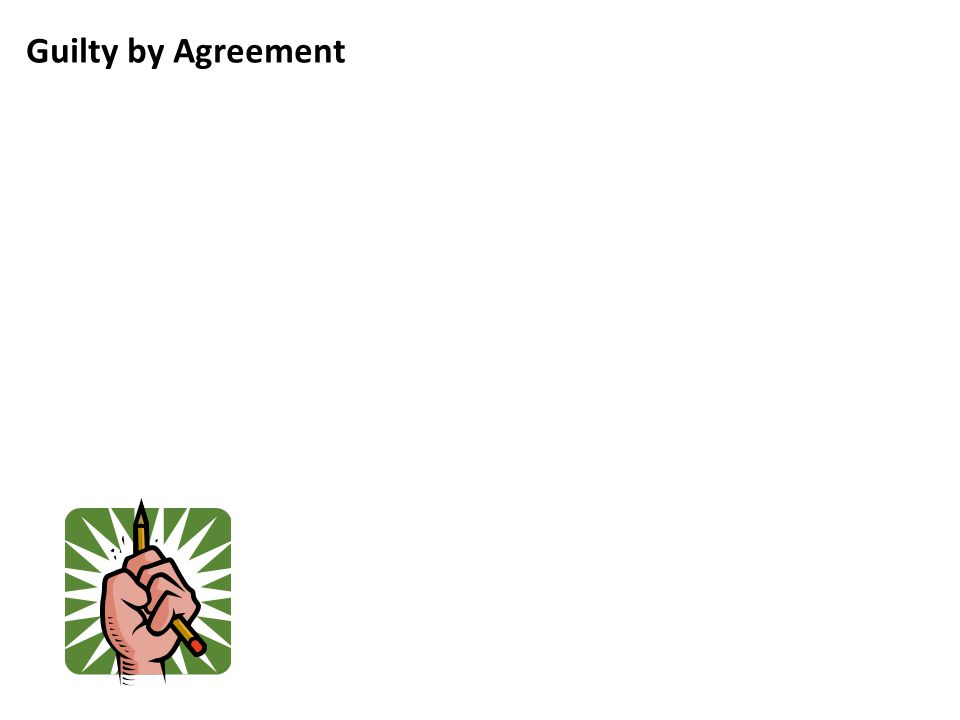Guilty by Agreement