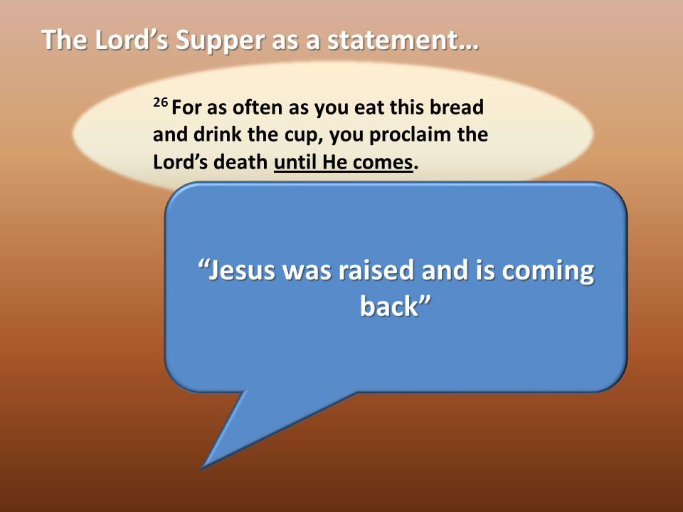 The Lord's Supper as a statement… Christ lives in me and I am alive in Christ Galatians 2 19 For through the Law I died to the Law, so that I might live to God.