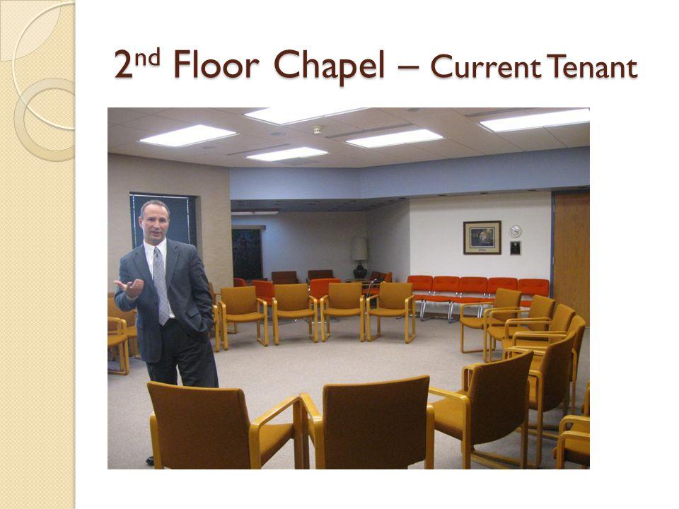 2 nd Floor Chapel – Current Tenant