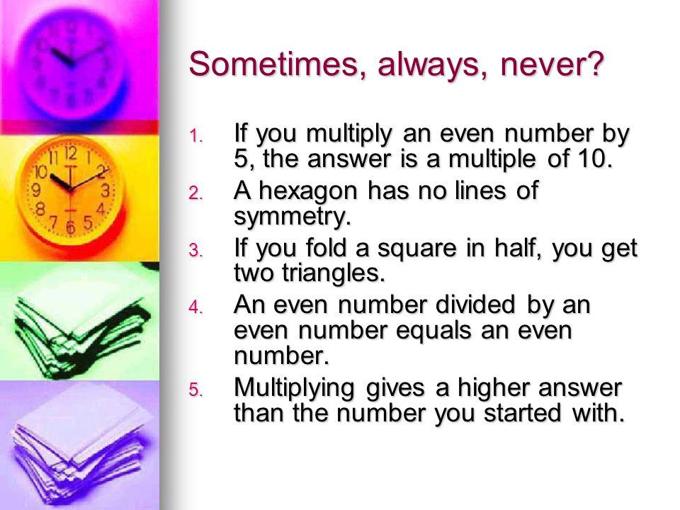 Sometimes, always, never.1.