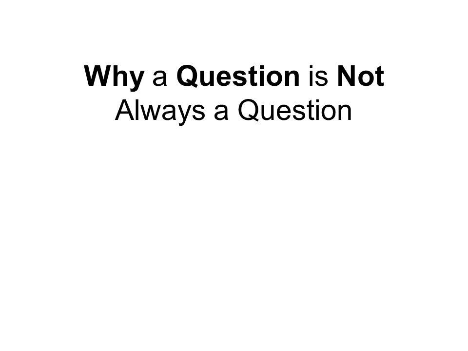 Why a Question is Not Always a Question