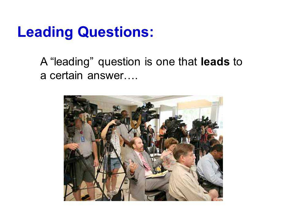 Leading Questions: A leading question is one that leads to a certain answer….