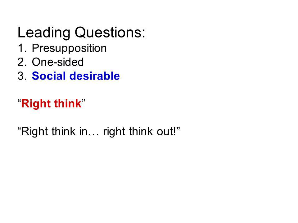 Leading Questions: 1. Presupposition 2. One-sided 3.