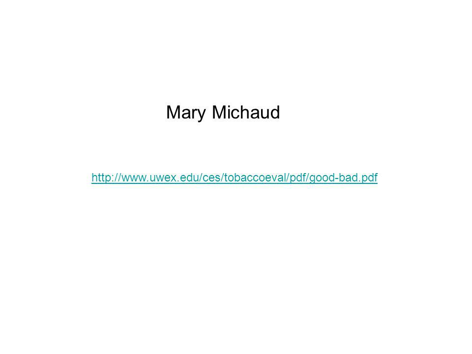 http://www.uwex.edu/ces/tobaccoeval/pdf/good-bad.pdf Mary Michaud