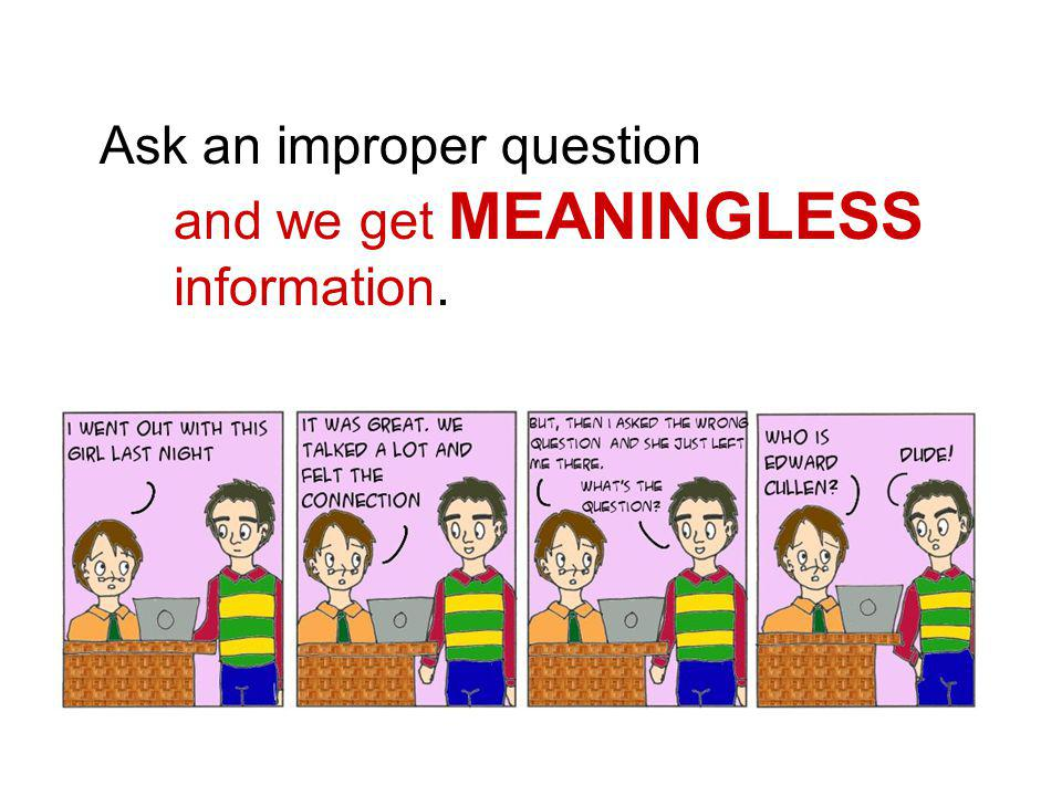 Ask an improper question and we get MEANINGLESS information.