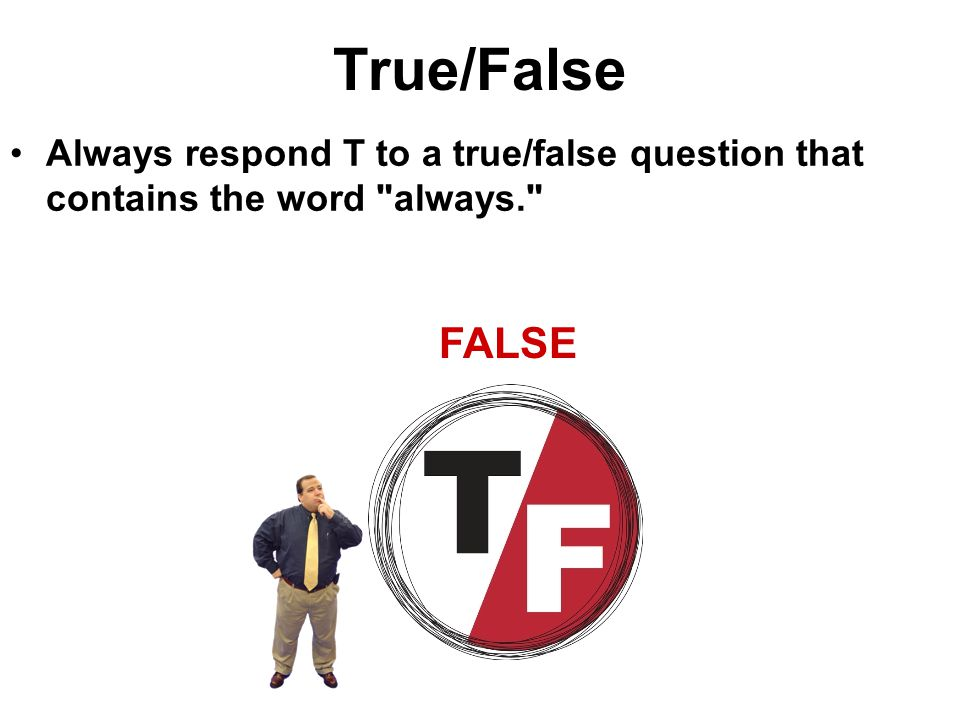 True/False Always respond T to a true/false question that contains the word