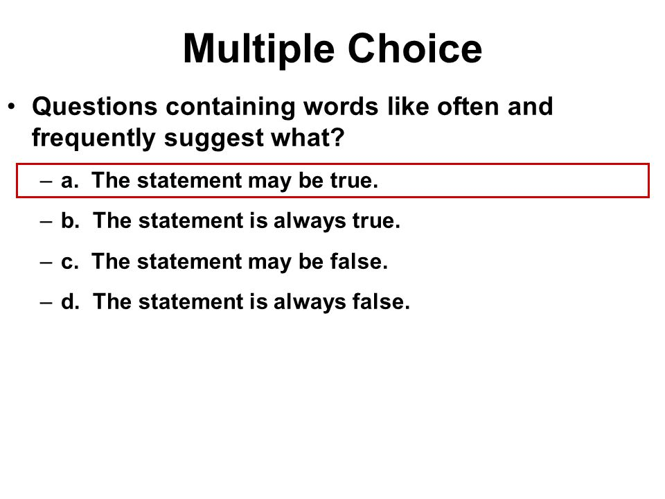 Multiple Choice Questions containing words like always, never, and only suggest what.