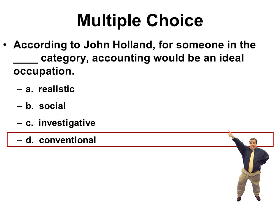 Multiple Choice According to John Holland, for someone in the ____ category, accounting would be an ideal occupation. –a. realistic –b. social –c. inv