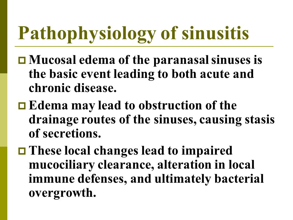 Pathophysiology of sinusitis  Mucosal edema of the paranasal sinuses is the basic event leading to both acute and chronic disease.  Edema may lead t