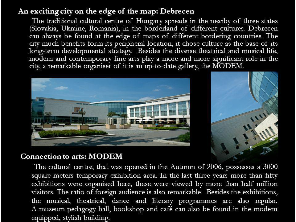 Connection to arts: MODEM The cultural centre, that was opened in the Autumn of 2006, possesses a 3000 square meters temporary exhibition area.
