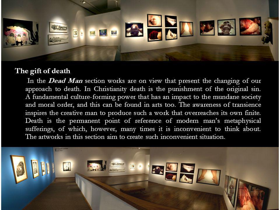 The gift of death In the Dead Man section works are on view that present the changing of our approach to death.