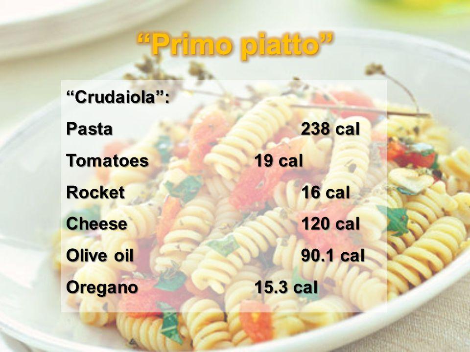 Crudaiola : Pasta 238 cal Tomatoes 19 cal Rocket 16 cal Cheese 120 cal Olive oil 90.1 cal Oregano 15.3 cal