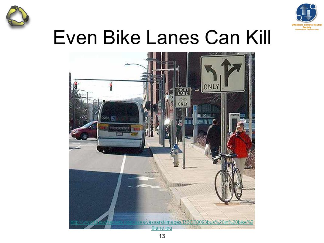 13 Even Bike Lanes Can Kill http://www.truewheelers.org/cases/vassarst/images/DSCF0093bus%20in%20bike%2 0lane.jpg