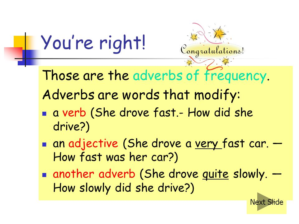 Those are the adverbs of frequency.