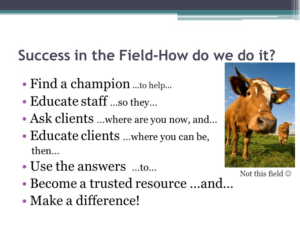 Success in the Field-How do we do it.