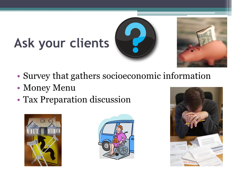 Ask your clients Survey that gathers socioeconomic information Money Menu Tax Preparation discussion