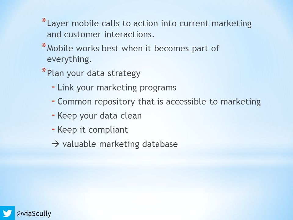 * Layer mobile calls to action into current marketing and customer interactions.
