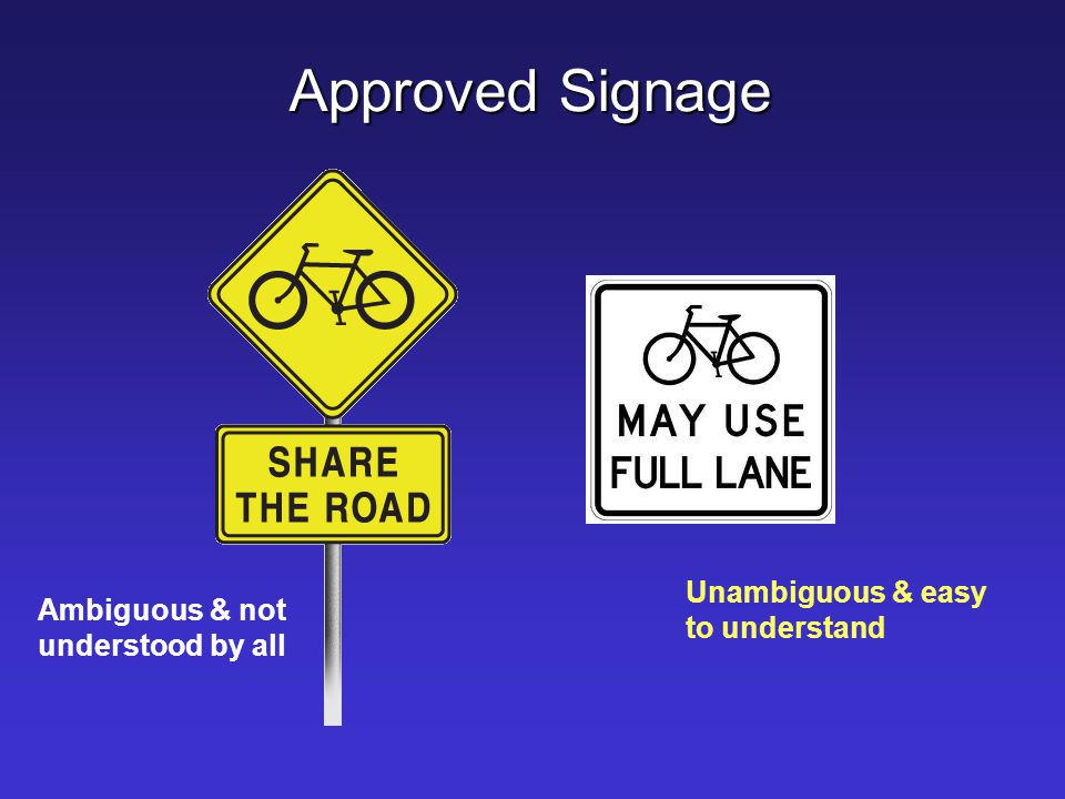 Shared Lane Markings  Reminds motorists to expect cyclists in the travel lanes but have no legal meaning