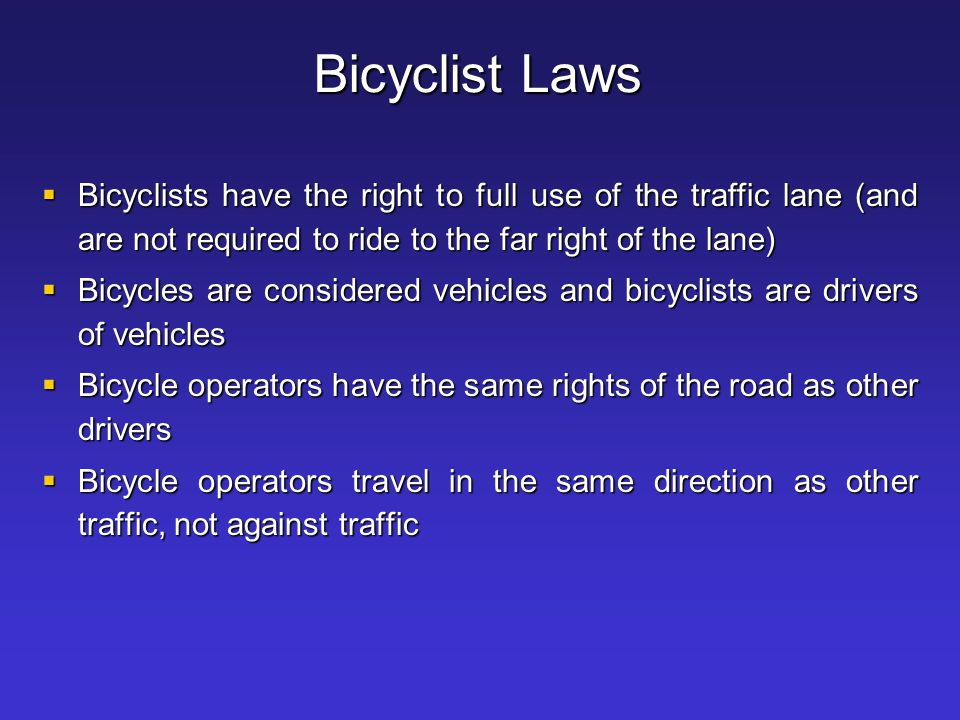 Visibility of Cyclists  Bicyclists are more difficult to see in traffic compared to other vehicles, for the following reasons: –Bicycles are smaller and narrower than motorcycles and motor vehicles –Bicyclists may be obstructed by larger vehicles traveling either behind or next to them