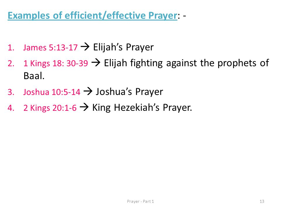 Examples of efficient/effective Prayer: - 1.James 5:13-17  Elijah's Prayer 2.1 Kings 18: 30-39  Elijah fighting against the prophets of Baal.