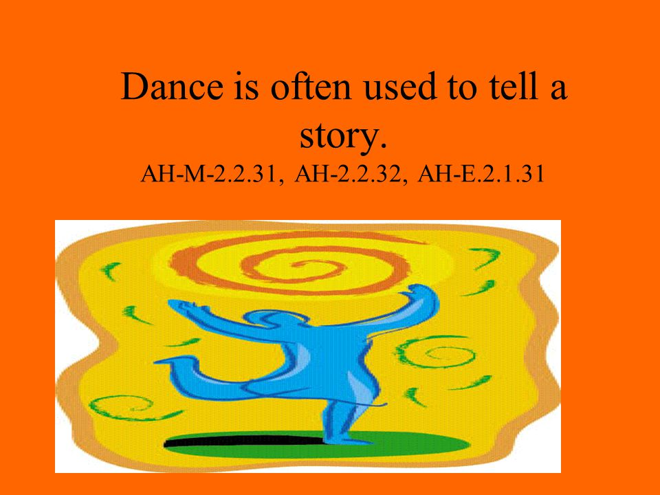 Dance is often used to tell a story. AH-M , AH , AH-E