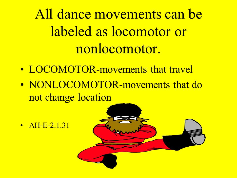 All dance movements can be labeled as locomotor or nonlocomotor.