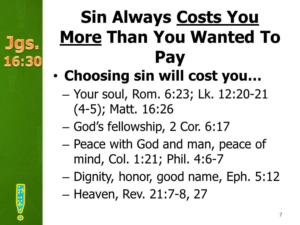 Sin Always Costs You More Than You Wanted To Pay Choosing sin will cost you… –Your soul, Rom.