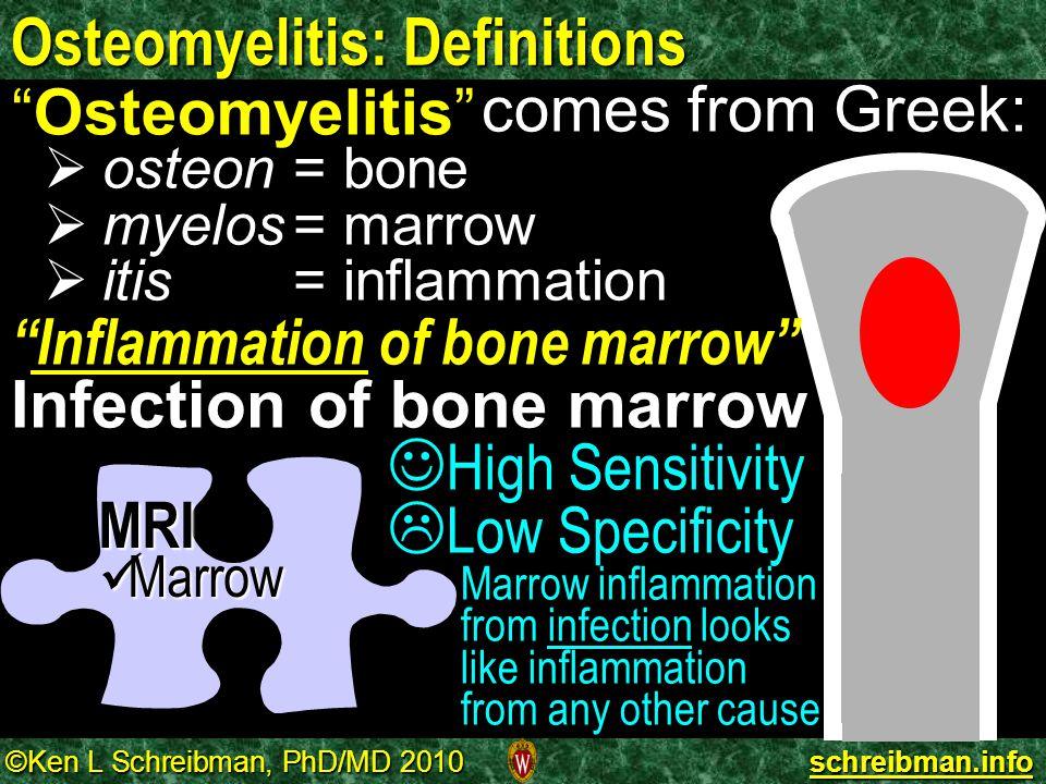 ©Ken L Schreibman, PhD/MD 2010 schreibman.info Osteomyelitis: Definitions comes from Greek:   osteon= bone   myelos= marrow   itis = inflammatio