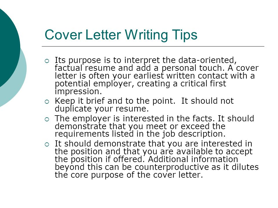 Cover Letter Writing Tips  Its purpose is to interpret the data-oriented, factual resume and add a personal touch. A cover letter is often your earli